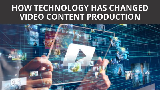 How Technology Has Changed Video Content Production