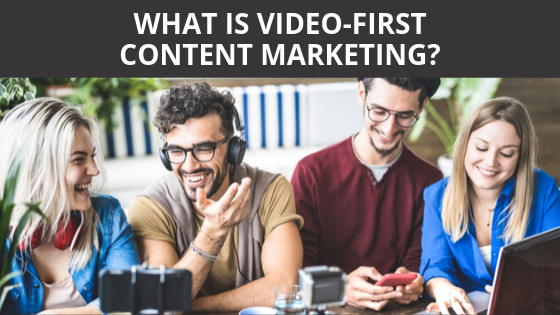 What is video-first Content Marketing