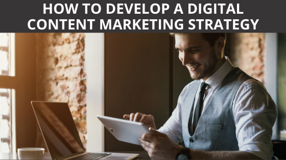 How to Develop a Digital Content Marketing Strategy