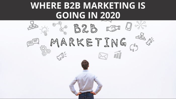 Where B2B Marketing is Going in 2020