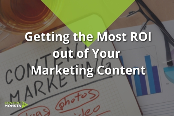 Featured Image of Getting the Most ROI out of Your Marketing Content
