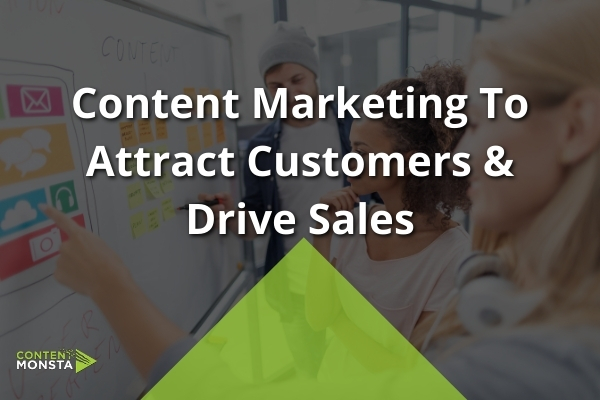 Featured Image of Content Marketing to Attract Customers & Drive Sales Article