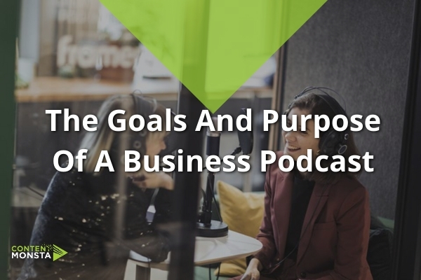 Featured Image of The Goals And Purpose Of A Business Podcast