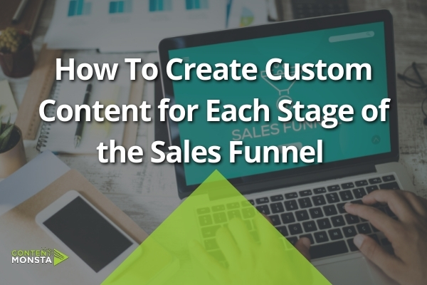 Featured Image of How To Create Custom Content for Each Stage of the Sales Funnel