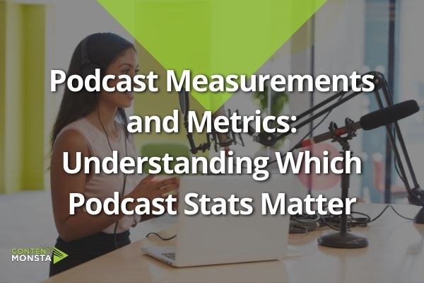 Featured Image of Podcast Measurements and Metrics Understanding Which Podcast Stats Matter