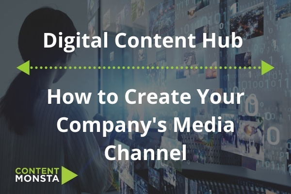 Featured Image of Digital Content Hub - How to Create Your Company's Media Channel